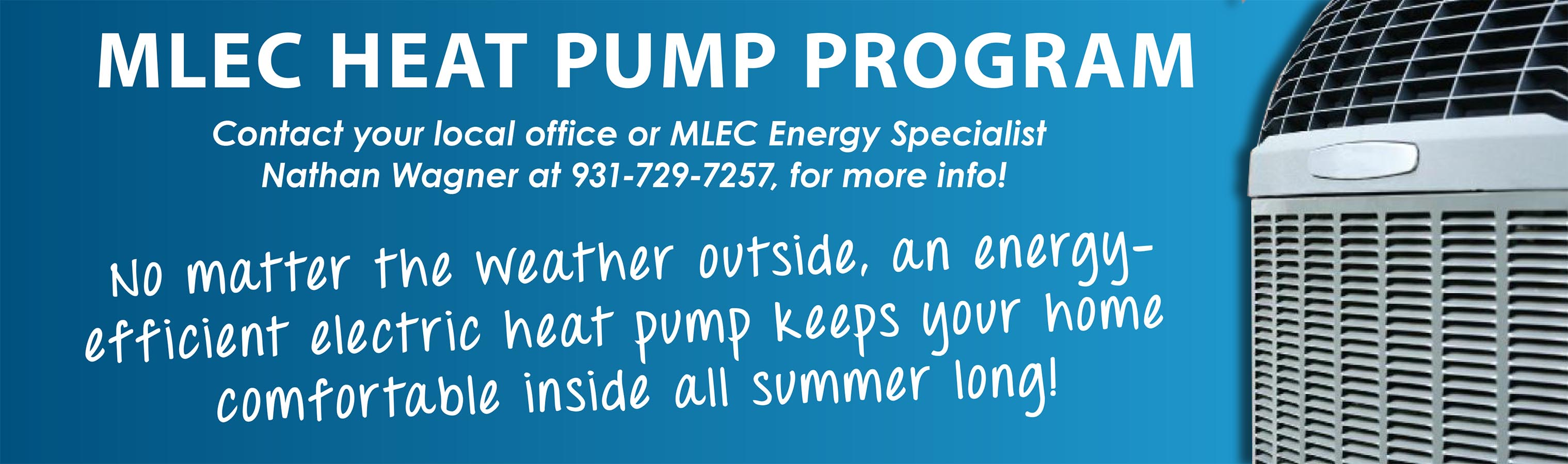 MLEC Heat Pump Program. Contact MLEC Energy Specialist Nathan Wagner for more info.