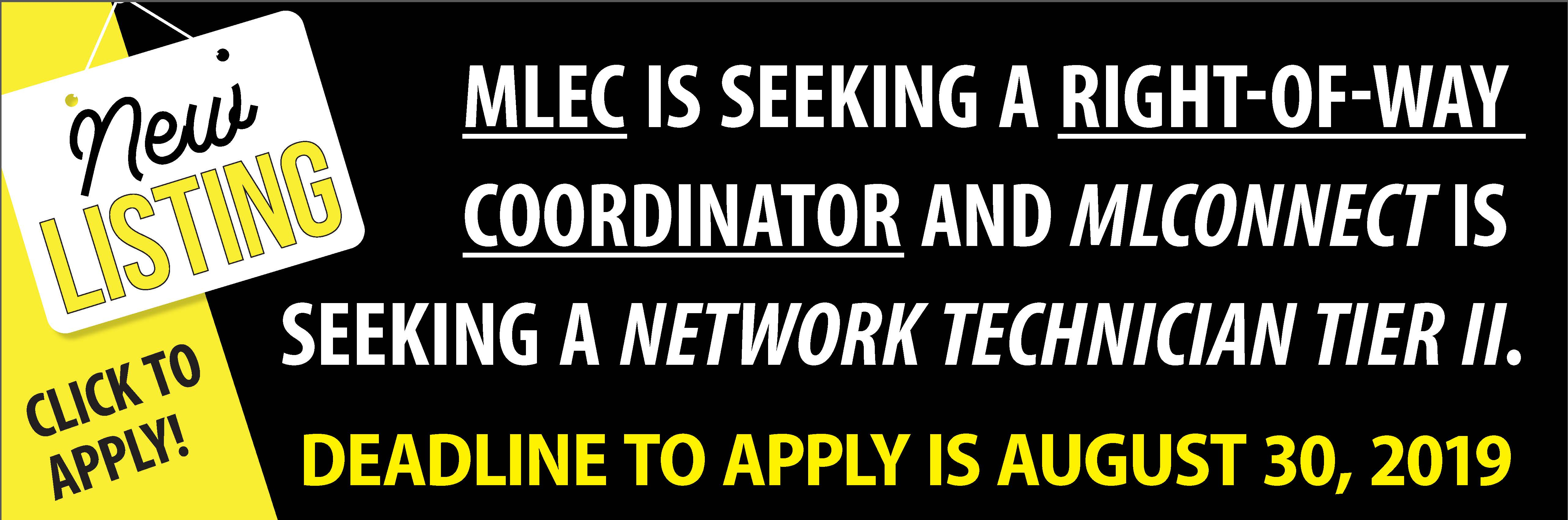 New Listing! MLEC is seeking a Right-of-Way Coordinator and MLConnect is seeking a Network Technician Tier II. Click to apply! Deadline is Friday, August 30, 2019.